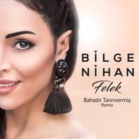 Bilge Nihan – Felek(Bahadır Tanrıvermiş Remix)